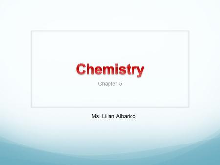 Chapter 5 Ms. Lilian Albarico. Students are expected to: Name and write formulas for common molecular compounds, including the use of prefixes. Name and.