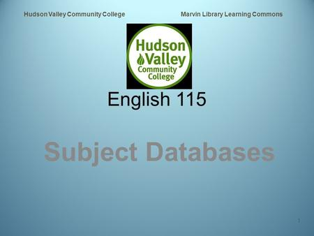 English 115 Subject Databases Hudson Valley Community College Marvin Library Learning Commons 1.