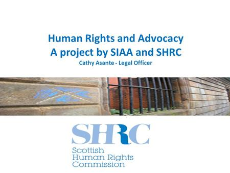 Human Rights and Advocacy A project by SIAA and SHRC Cathy Asante - Legal Officer.