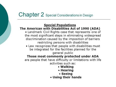 Chapter 2 Special Considerations in Design Special Populations The American with Disabilities Act of 1990 (ADA) Landmark Civil Rights case that represents.