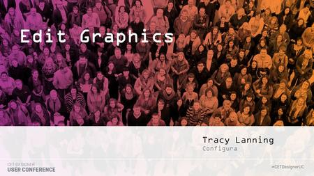Tracy Lanning Edit Graphics Configura. WE EDIT GRAPHICS! Edit Graphics Simple Stretch/Shrink, how to add Special Info, and Mesh Dialogue Cutplanes Workplanes.
