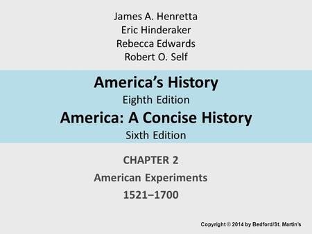 America's History Eighth Edition America: A Concise History Sixth Edition CHAPTER 2 American Experiments 1521‒1700 Copyright © 2014 by Bedford/St. Martin's.