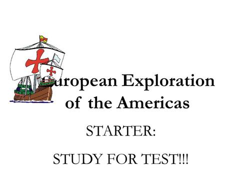 European Exploration of the Americas STARTER: STUDY FOR TEST!!!