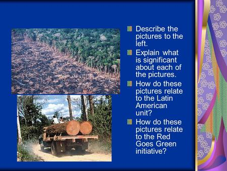 Describe the pictures to the left. Explain what is significant about each of the pictures. How do these pictures relate to the Latin American unit? How.