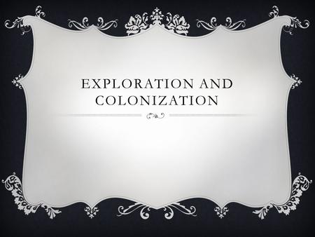 EXPLORATION AND COLONIZATION. ESSENTIAL QUESTIONS  Why did Europeans explore the world's oceans and colonize the Americas?  What ESP…(LOL) economic,