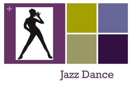+ Jazz Dance. + Beginning of Jazz Dance Jazz Dance's roots can be found in the sacred and practical dances of African tribal cultures. These dances were.
