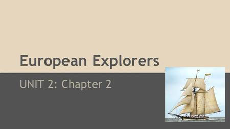 European Explorers UNIT 2: Chapter 2. The Age of Exploration  ion-of-north-america.