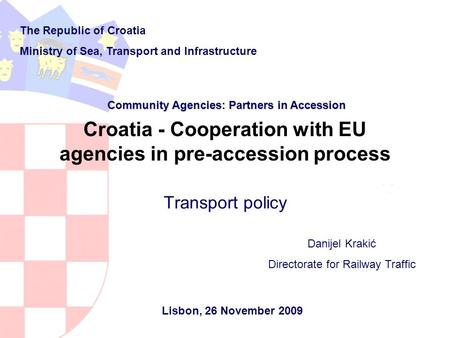 Transport policy Croatia - Cooperation with EU agencies in pre-accession process The Republic of Croatia Ministry of Sea, Transport and Infrastructure.
