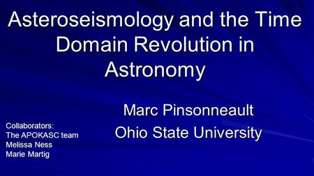 Asteroseismology and the Time Domain Revolution in Astronomy Marc Pinsonneault Ohio State University Collaborators: The APOKASC team Melissa Ness Marie.