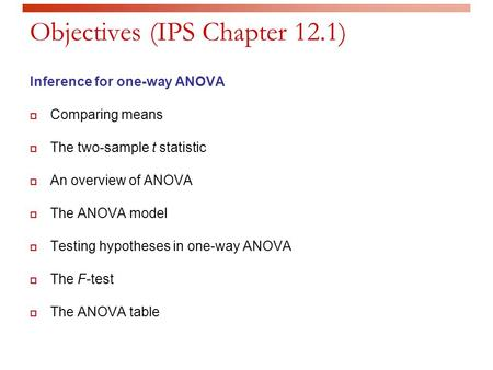 Objectives (IPS Chapter 12.1) Inference for one-way ANOVA  Comparing means  The two-sample t statistic  An overview of ANOVA  The ANOVA model  Testing.