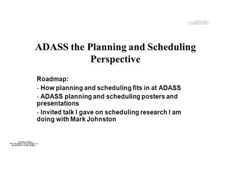 ADASS the Planning and Scheduling Perspective Roadmap: - How planning and scheduling fits in at ADASS - ADASS planning and scheduling posters and presentations.