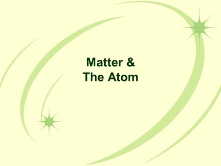 Matter & The Atom. Matter The term matter describes all of the physical substances around us Matter is anything that has mass and takes up space The Universe.