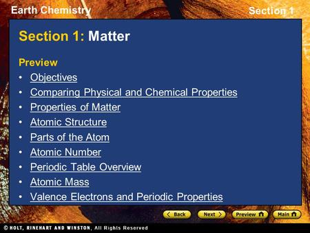 Earth Chemistry Section 1 Section 1: Matter Preview Objectives Comparing Physical and Chemical Properties Properties of Matter Atomic Structure Parts of.