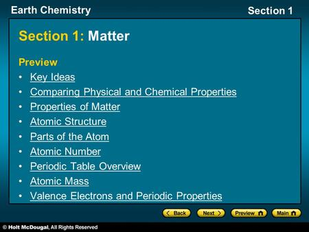 Earth Chemistry Section 1 Section 1: Matter Preview Key Ideas Comparing Physical and Chemical Properties Properties of Matter Atomic Structure Parts of.