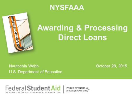 Nautochia Webb October 28, 2015 U.S. Department of Education Awarding & Processing Direct Loans NYSFAAA.