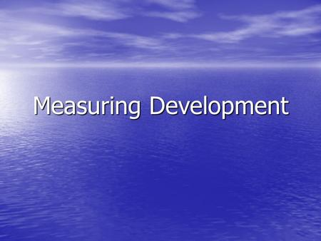 Measuring Development. The level of economic development cannot be reflected in any single measure. The level of economic development cannot be reflected.