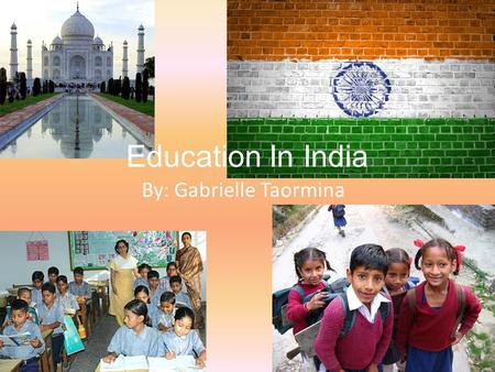 Education In India By: Gabrielle Taormina. Elementary 8 years of free and compulsory education starting at age 6