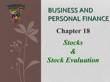 BUSINESS AND PERSONAL FINANCE Chapter 18 Stocks & Stock Evaluation.