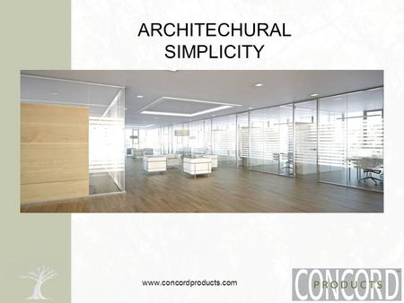Www.concordproducts.com ARCHITECHURAL SIMPLICITY.