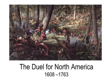 the duel for north america, 1608-1763 essay 3 theme: as part of their worldwide rivalry, great britain and france engaged in  a great struggle for colonial control of north america, culminating in the british.