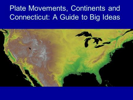 Plate Movements, Continents and Connecticut: A Guide to Big Ideas