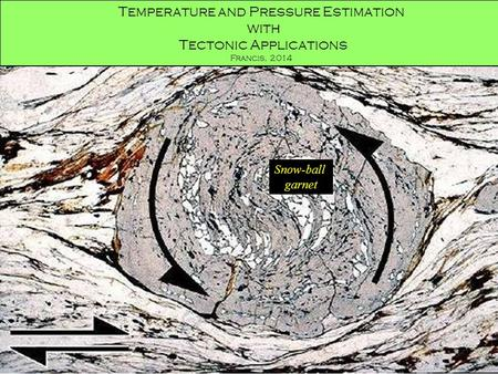 Temperature and Pressure Estimation with Tectonic Applications Francis, 2014 Snow-ball garnet.