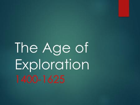 The Age of Exploration 1400-1625.  During the Crusades, Western European countries (Spain, England, France, Portugal) made pilgrimages to holy lands.
