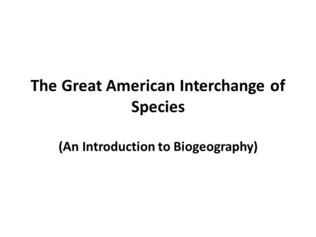 The Great American Interchange of Species (An Introduction to Biogeography)