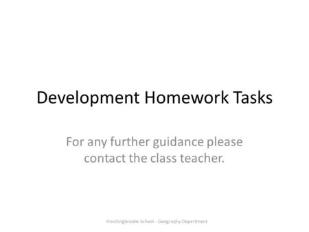 Development Homework Tasks For any further guidance please contact the class teacher. Hinchingbrooke School - Geography Department.