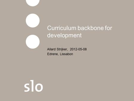 Curriculum backbone for development Allard Strijker, 2012-05-08 Edrene, Lissabon.