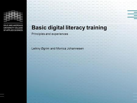 Basic digital literacy training Principles and experiences Leikny Øgrim and Monica Johannesen.