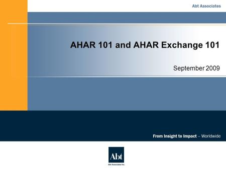 AHAR 101 and AHAR Exchange 101 September 2009. Agenda 1. Introduction to the AHAR Who, what, when, where, why 2. Key AHAR Reporting Requirements Standard.