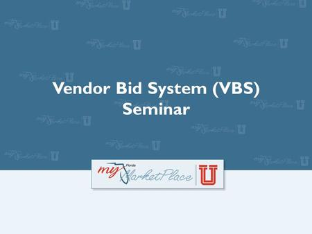 Vendor Bid System (VBS) Seminar. Agenda Vendor Bid System Overview Step-by-Step Advertisement Posting Editing Active Advertisements Recommended Practices.
