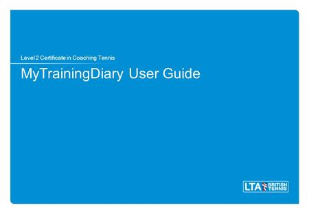 MyTrainingDiary User Guide Level 2 Certificate in Coaching Tennis.