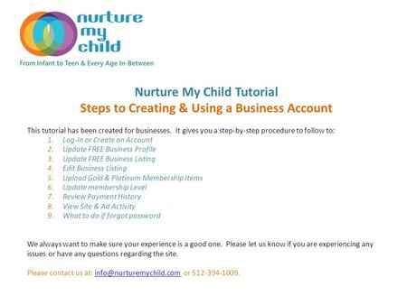 Nurture My Child Tutorial Steps to Creating & Using a Business Account This tutorial has been created for businesses. It gives you a step-by-step procedure.