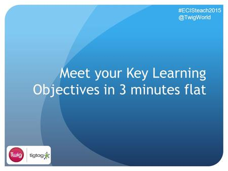 Meet your Key Learning Objectives in 3 minutes flat