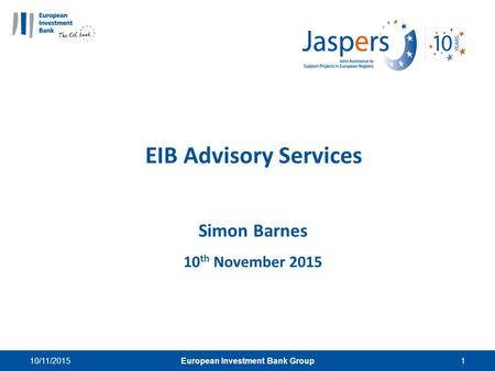 10/11/2015European Investment Bank Group1 EIB Advisory Services Simon Barnes 10 th November 2015.