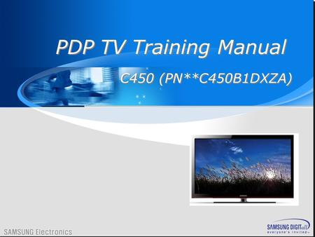 C450 1 C450 (PN**C450B1DXZA) PDP TV Training Manual.