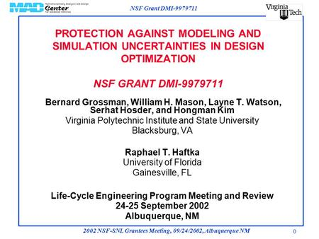 NSF Grant DMI-9979711 2002 NSF-SNL Grantees Meeting, 09/24/2002, Albuquerque NM 0 PROTECTION AGAINST MODELING AND SIMULATION UNCERTAINTIES IN DESIGN OPTIMIZATION.