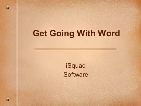 ISquad Software Get Going With Word. Focusing Questions  What are nonprinting characters in a Word document?  How do I recognize them?  How do I hide.