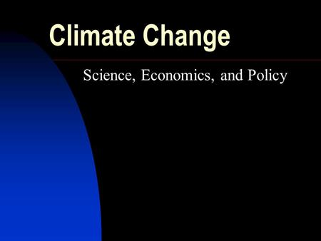 Climate Change Science, Economics, and Policy. Climate Economics I.Climate Change Research II.Climate Change Economics III.Expert Opinion IV.Climate Surprises.