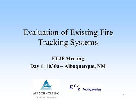 1 Evaluation of Existing Fire Tracking Systems FEJF Meeting Day 1, 1030a – Albuquerque, NM.
