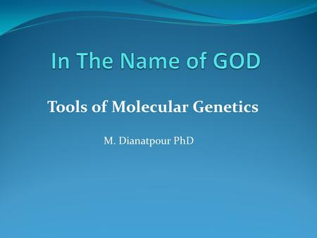 Tools of Molecular Genetics M. Dianatpour PhD. One of the principal aims of modern medical genetics is: -To characterize mutations that lead to genetic.
