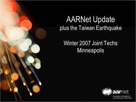 AARNet Update plus the Taiwan Earthquake Winter 2007 Joint Techs Minneapolis.