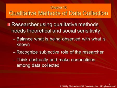 © 2006 by The McGraw-Hill Companies, Inc. All rights reserved. 1 Chapter 15 Qualitative Methods of Data Collection Researcher using qualitative methods.