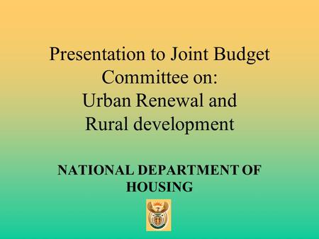 Presentation to Joint Budget Committee on: Urban Renewal and Rural development NATIONAL DEPARTMENT OF HOUSING.