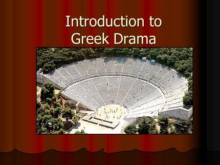 Introduction to Greek Drama. Origin of Drama Drama was developed by the ancient Greeks during celebrations honoring Dionysus. Drama was developed by the.