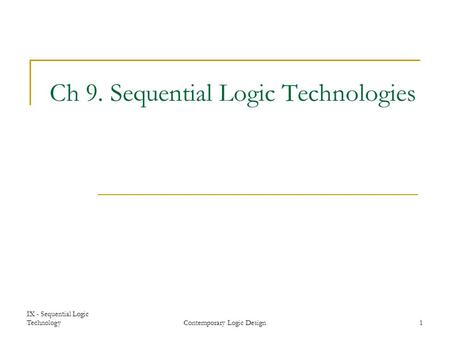 IX - Sequential Logic TechnologyContemporary Logic Design1 Ch 9. Sequential Logic Technologies.