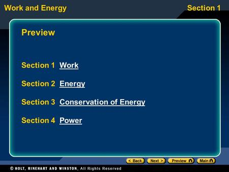 Work and EnergySection 1 Preview Section 1 WorkWork Section 2 EnergyEnergy Section 3 Conservation of EnergyConservation of Energy Section 4 PowerPower.