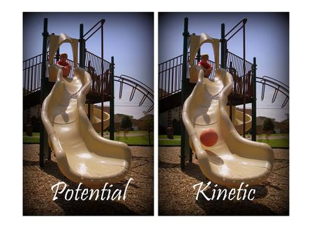 Potential and Kinetic Energy… kinetic energy: is the energy which an object possesses due to its motionenergymotion Potential energy: energy stored in.